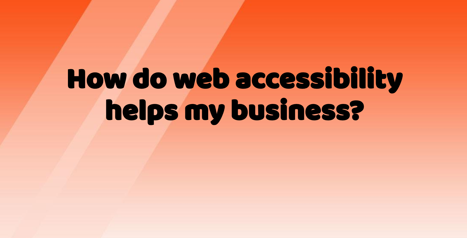 How do web accessibility help my business
