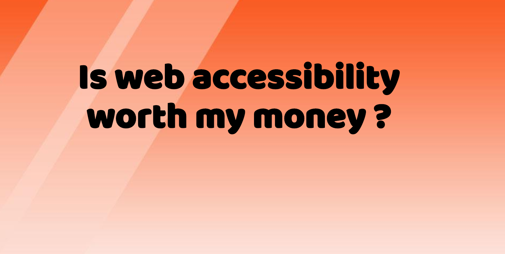 Is web accessibility worth my money?